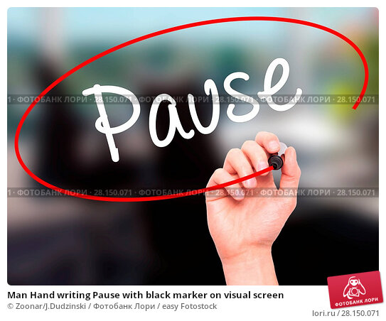 Купить «Man Hand writing Pause with black marker on visual screen», фото № 28150071, снято 21 июня 2018 г. (c) easy Fotostock / Фотобанк Лори