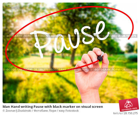 Купить «Man Hand writing Pause with black marker on visual screen», фото № 28150275, снято 22 июня 2018 г. (c) easy Fotostock / Фотобанк Лори