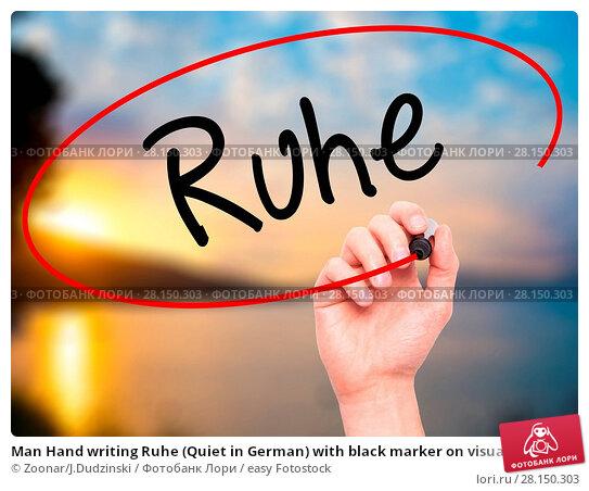 Купить «Man Hand writing Ruhe (Quiet in German) with black marker on visual screen», фото № 28150303, снято 20 июня 2018 г. (c) easy Fotostock / Фотобанк Лори