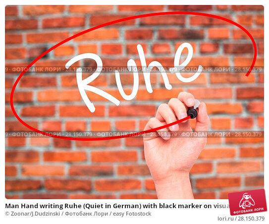Купить «Man Hand writing Ruhe (Quiet in German) with black marker on visual screen», фото № 28150379, снято 22 июня 2018 г. (c) easy Fotostock / Фотобанк Лори