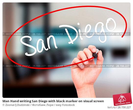 Купить «Man Hand writing San Diego with black marker on visual screen», фото № 28150227, снято 18 июня 2018 г. (c) easy Fotostock / Фотобанк Лори