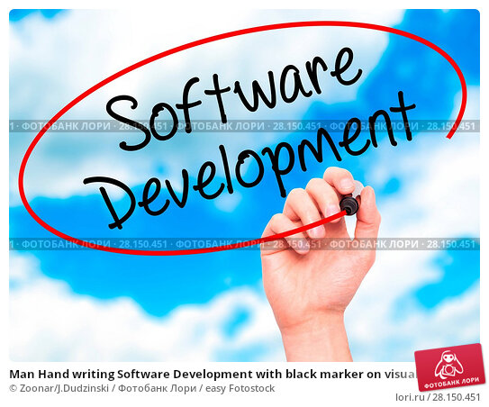 Купить «Man Hand writing Software Development with black marker on visual screen», фото № 28150451, снято 19 июня 2018 г. (c) easy Fotostock / Фотобанк Лори