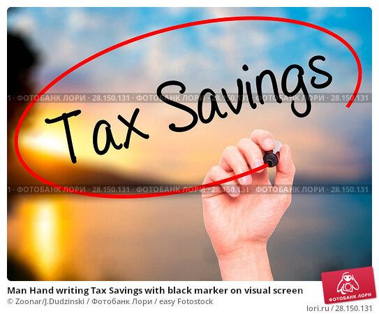 Купить «Man Hand writing Tax Savings with black marker on visual screen», фото № 28150131, снято 21 июня 2018 г. (c) easy Fotostock / Фотобанк Лори