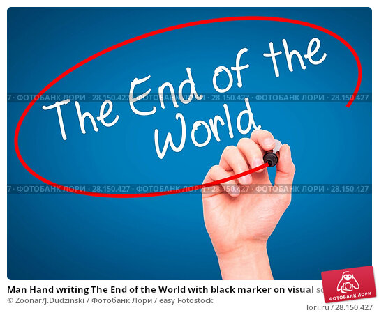 Купить «Man Hand writing The End of the World with black marker on visual screen», фото № 28150427, снято 21 июня 2018 г. (c) easy Fotostock / Фотобанк Лори