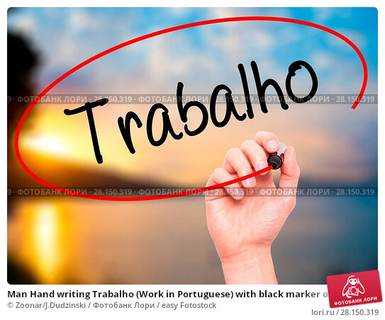 Купить «Man Hand writing Trabalho (Work in Portuguese) with black marker on visual screen», фото № 28150319, снято 19 июня 2018 г. (c) easy Fotostock / Фотобанк Лори