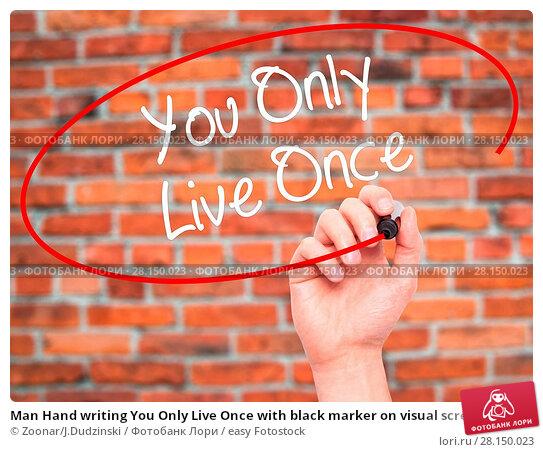 Купить «Man Hand writing You Only Live Once with black marker on visual screen», фото № 28150023, снято 19 июня 2018 г. (c) easy Fotostock / Фотобанк Лори