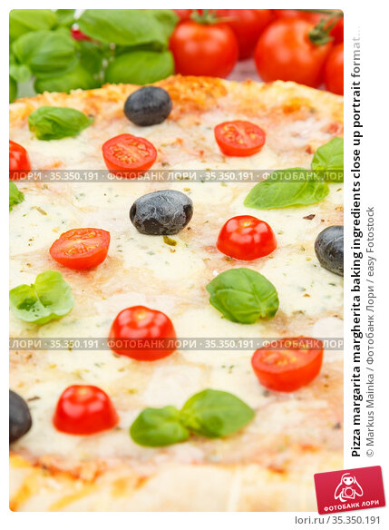 Pizza margarita margherita baking ingredients close up portrait format... Стоковое фото, фотограф Markus Mainka / easy Fotostock / Фотобанк Лори