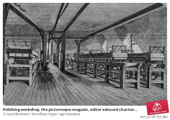 Polishing workshop, the picturesque magazin, editor edouard charton... (2009 год). Редакционное фото, фотограф Louis Bertrand / age Fotostock / Фотобанк Лори