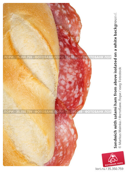 Sandwich with salami ham from above isolated on a white background. Стоковое фото, фотограф Markus Mainka / easy Fotostock / Фотобанк Лори