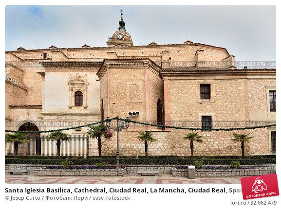 Santa Iglesia Basilica, Cathedral, Ciudad Real, La Mancha, Ciudad Real, Spain. Стоковое фото, фотограф Josep Curto / easy Fotostock / Фотобанк Лори