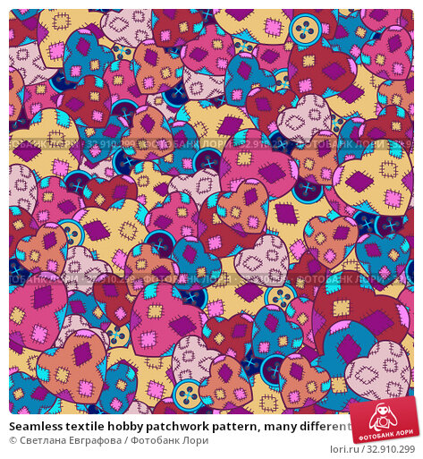 Купить «Seamless textile hobby patchwork pattern, many different bright hearts, buttons. Cover design for album, book, notebook, notepad, fabric, wrapping paper, packaging, package, children's accessories», иллюстрация № 32910299 (c) Светлана Евграфова / Фотобанк Лори