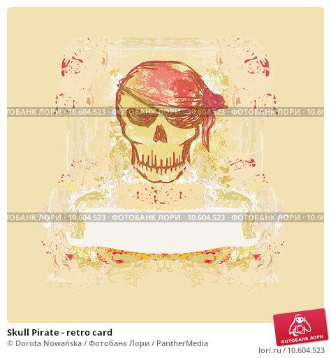 Skull Pirate - retro card . Стоковая иллюстрация, иллюстратор Dorota Nowańska / PantherMedia / Фотобанк Лори