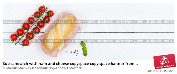 Sub sandwich with ham and cheese copyspace copy space banner from... Стоковое фото, фотограф Markus Mainka / easy Fotostock / Фотобанк Лори