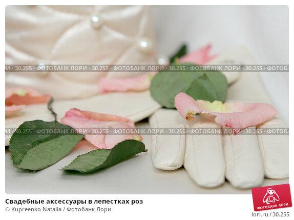 Свадебные аксессуары в лепестках роз, фото № 30255, снято 11 ноября 2006 г. (c) Kupreenko Natalia / Фотобанк Лори