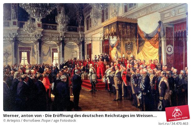 Werner, anton von - Die Eröffnung des deutschen Reichstages im Weissen... Редакционное фото, фотограф Artepics / age Fotostock / Фотобанк Лори